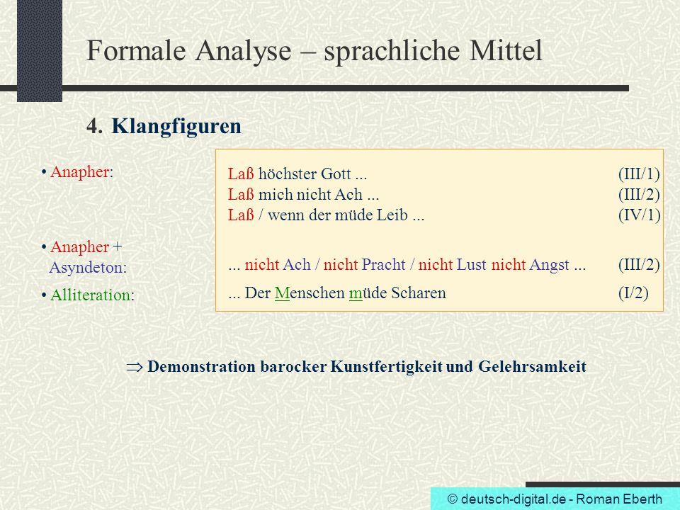 © deutsch-digital.de - Roman Eberth Formale Analyse – sprachliche Mittel 4. Klangfiguren Anapher: Laß höchster Gott...(III/1) Laß mich nicht Ach...(II