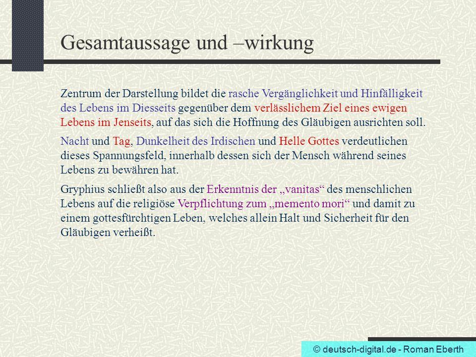 © deutsch-digital.de - Roman Eberth Gesamtaussage und –wirkung Zentrum der Darstellung bildet die rasche Vergänglichkeit und Hinfälligkeit des Lebens