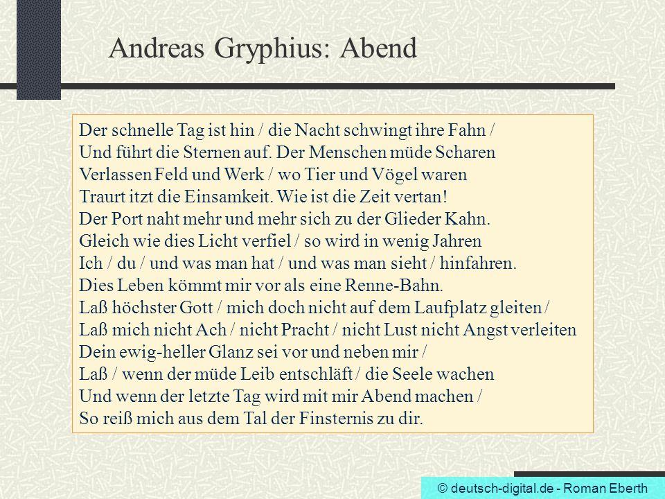 © deutsch-digital.de - Roman Eberth Andreas Gryphius: Abend Der schnelle Tag ist hin / die Nacht schwingt ihre Fahn / Und führt die Sternen auf. Der M