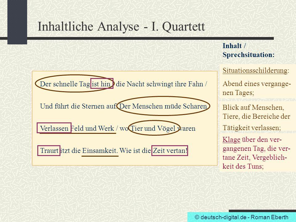 © deutsch-digital.de - Roman Eberth Inhaltliche Analyse - I. Quartett Der schnelle Tag ist hin / die Nacht schwingt ihre Fahn / Und führt die Sternen