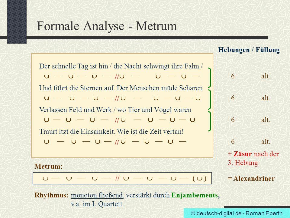 © deutsch-digital.de - Roman Eberth Formale Analyse - Metrum Hebungen / Füllung Der schnelle Tag ist hin / die Nacht schwingt ihre Fahn / Und führt di