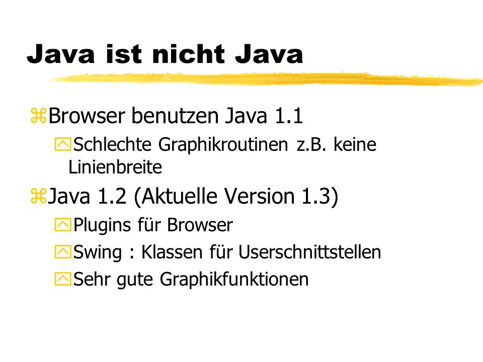 Java ist nicht Java zBrowser benutzen Java 1.1 ySchlechte Graphikroutinen z.B.