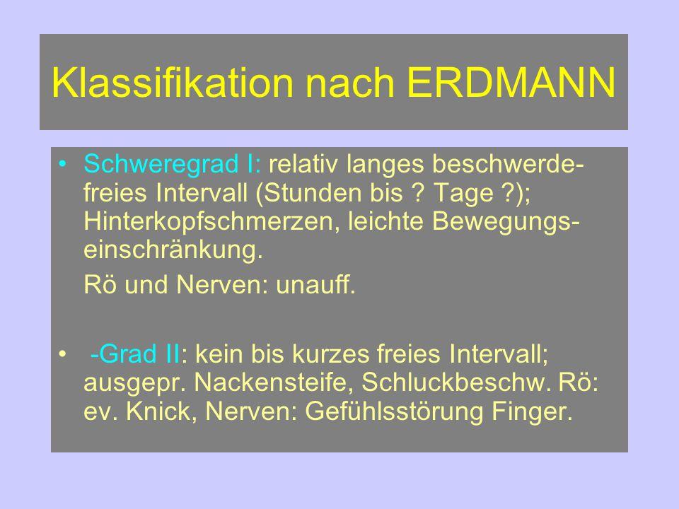 Klassifikation nach ERDMANN -Grad III: Erhebliche Kopf- und Armschmerzen: Nervenverletzungen- Rückenmarkszeichen; Rö.