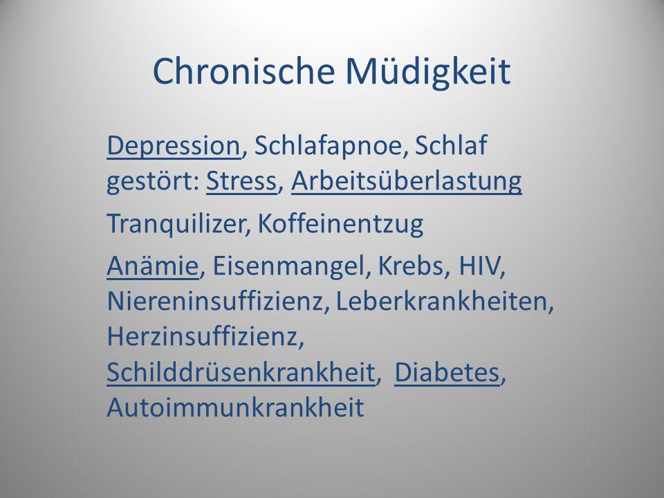 Chronische Müdigkeit Depression, Schlafapnoe, Schlaf gestört: Stress, Arbeitsüberlastung Tranquilizer, Koffeinentzug Anämie, Eisenmangel, Krebs, HIV,