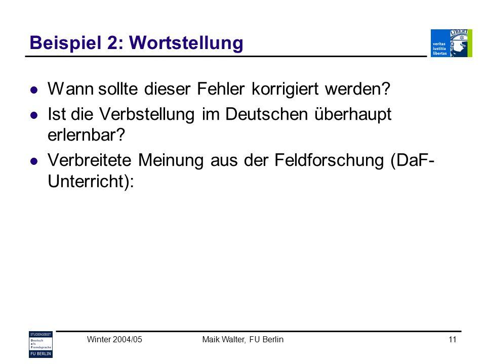Winter 2004/05Maik Walter, FU Berlin11 Beispiel 2: Wortstellung Wann sollte dieser Fehler korrigiert werden? Ist die Verbstellung im Deutschen überhau