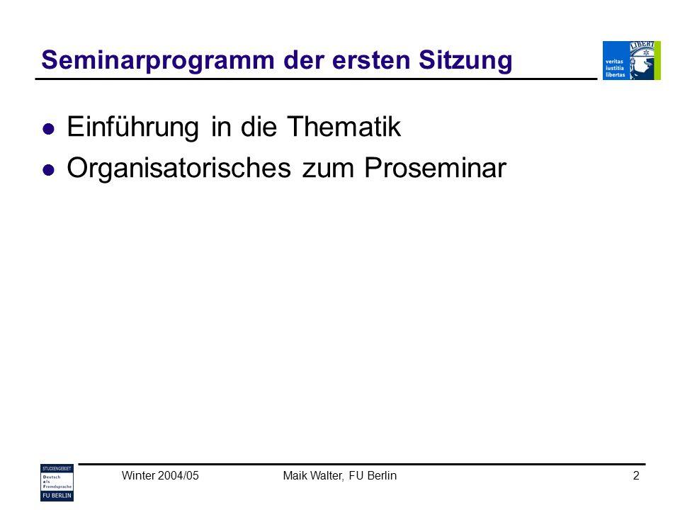 Winter 2004/05Maik Walter, FU Berlin13 Beispiel 2: Wortstellung Ergebnisse der Zweitsprachenerwerbsforschung: (Clahsen / Meisel / Pienemann [1983]) SVO die kanonische Reihenfolge ADV-VOR Adverbial (bzw.