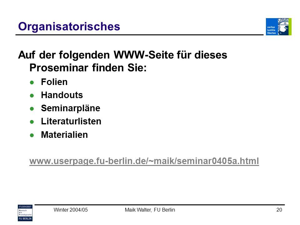 Winter 2004/05Maik Walter, FU Berlin20 Organisatorisches Auf der folgenden WWW-Seite für dieses Proseminar finden Sie: Folien Handouts Seminarpläne Li
