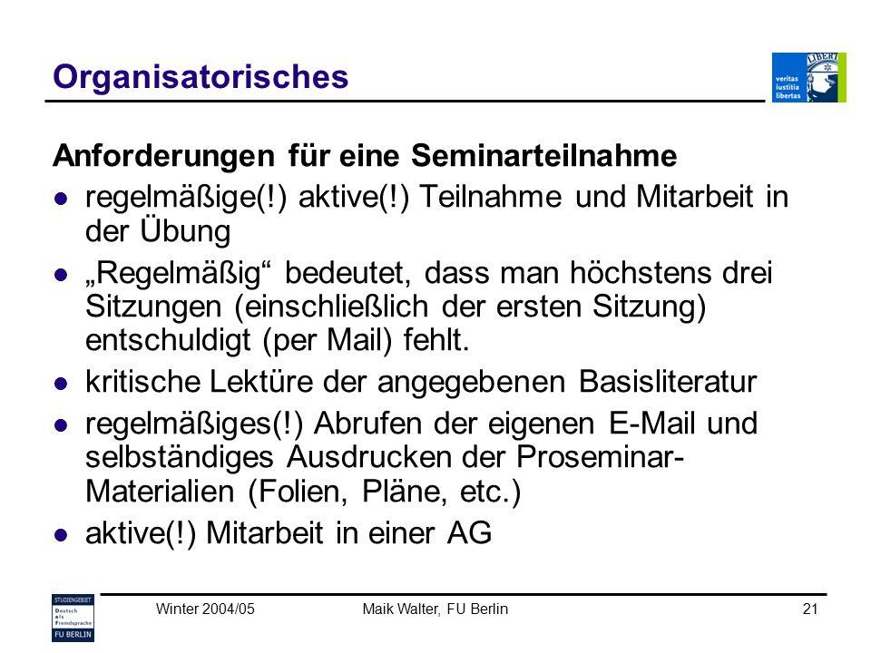 Winter 2004/05Maik Walter, FU Berlin21 Organisatorisches Anforderungen für eine Seminarteilnahme regelmäßige(!) aktive(!) Teilnahme und Mitarbeit in d
