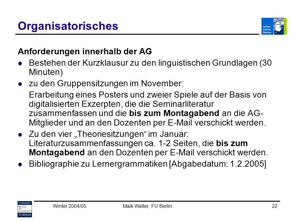 Winter 2004/05Maik Walter, FU Berlin22 Organisatorisches Anforderungen innerhalb der AG Bestehen der Kurzklausur zu den linguistischen Grundlagen (30