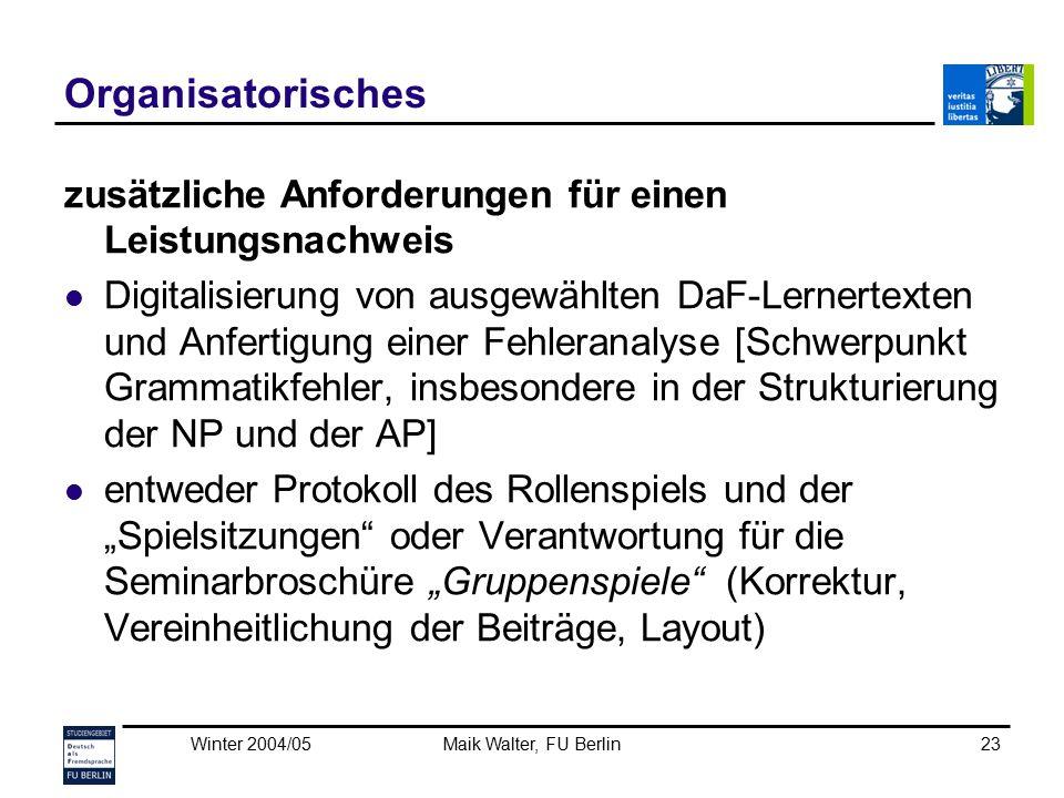 Winter 2004/05Maik Walter, FU Berlin23 Organisatorisches zusätzliche Anforderungen für einen Leistungsnachweis Digitalisierung von ausgewählten DaF-Le