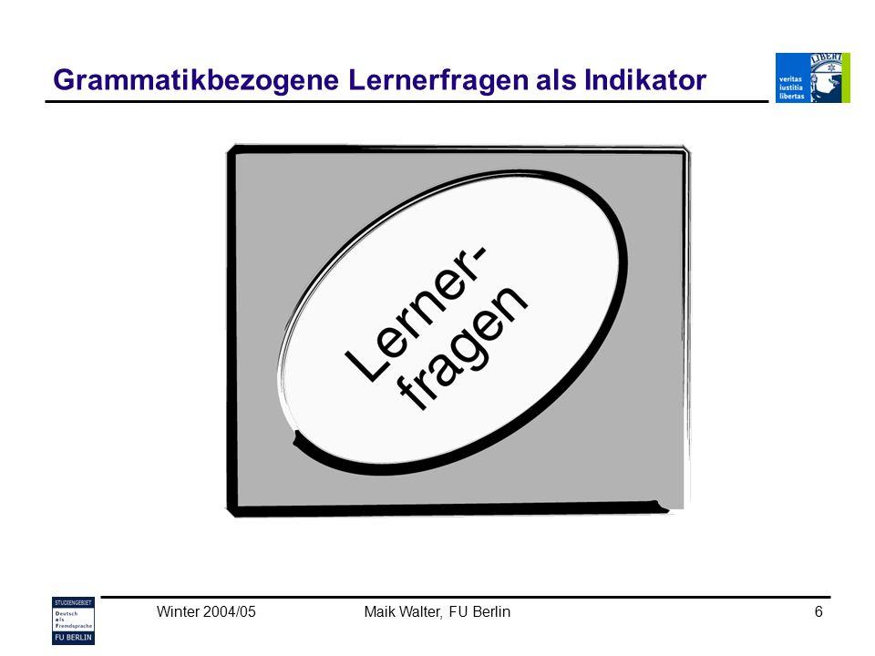 Winter 2004/05Maik Walter, FU Berlin6 Grammatikbezogene Lernerfragen als Indikator