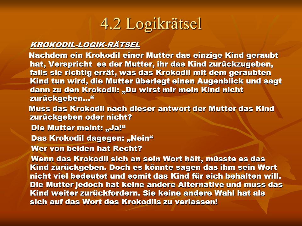 4.2 Logikrätsel KROKODIL-LOGIK-RÄTSEL KROKODIL-LOGIK-RÄTSEL Nachdem ein Krokodil einer Mutter das einzige Kind geraubt hat, Verspricht es der Mutter,