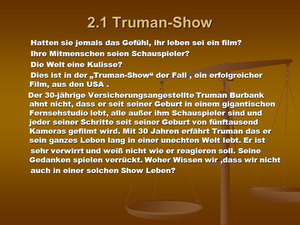 2.1 Truman-Show Hatten sie jemals das Gefühl, ihr leben sei ein film? Hatten sie jemals das Gefühl, ihr leben sei ein film? Ihre Mitmenschen seien Sch