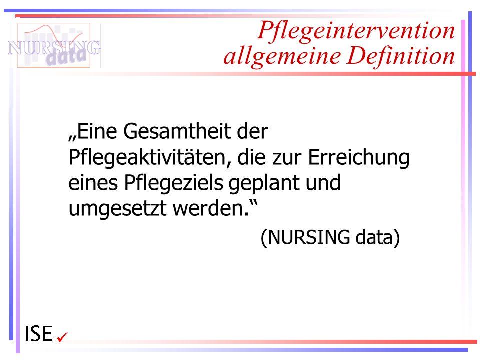 """Pflegeintervention allgemeine Definition """"Eine Gesamtheit der Pflegeaktivitäten, die zur Erreichung eines Pflegeziels geplant und umgesetzt werden."""" ("""
