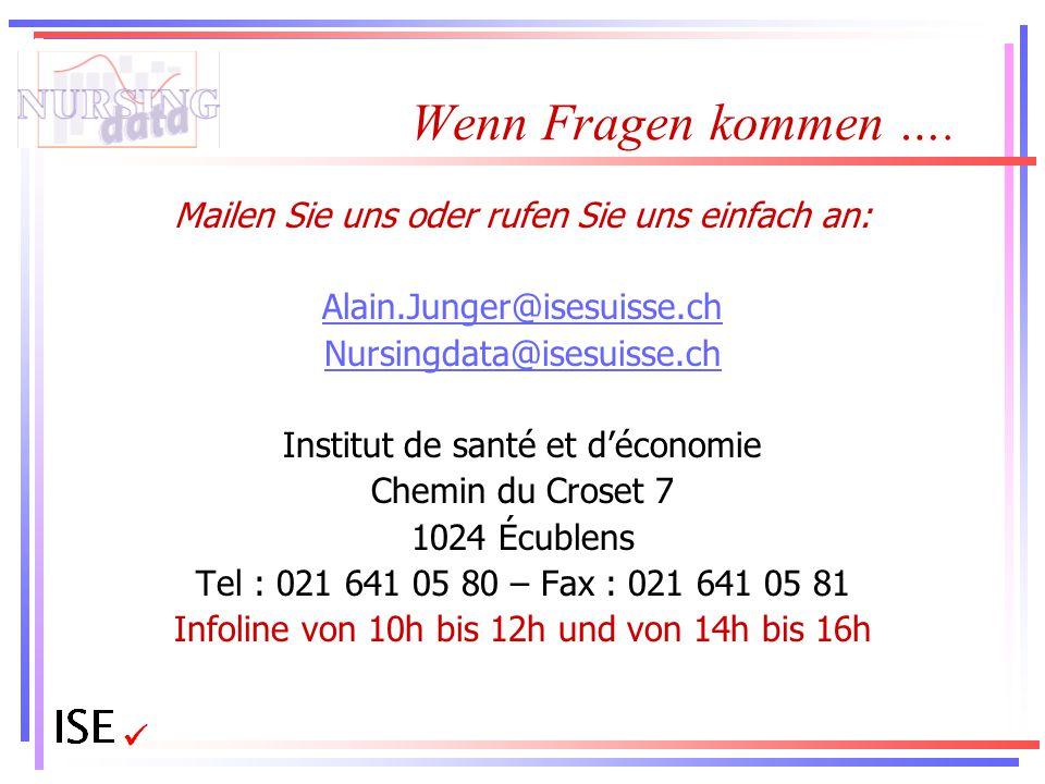 Wenn Fragen kommen …. Mailen Sie uns oder rufen Sie uns einfach an: Alain.Junger@isesuisse.ch Nursingdata@isesuisse.ch Institut de santé et d'économie