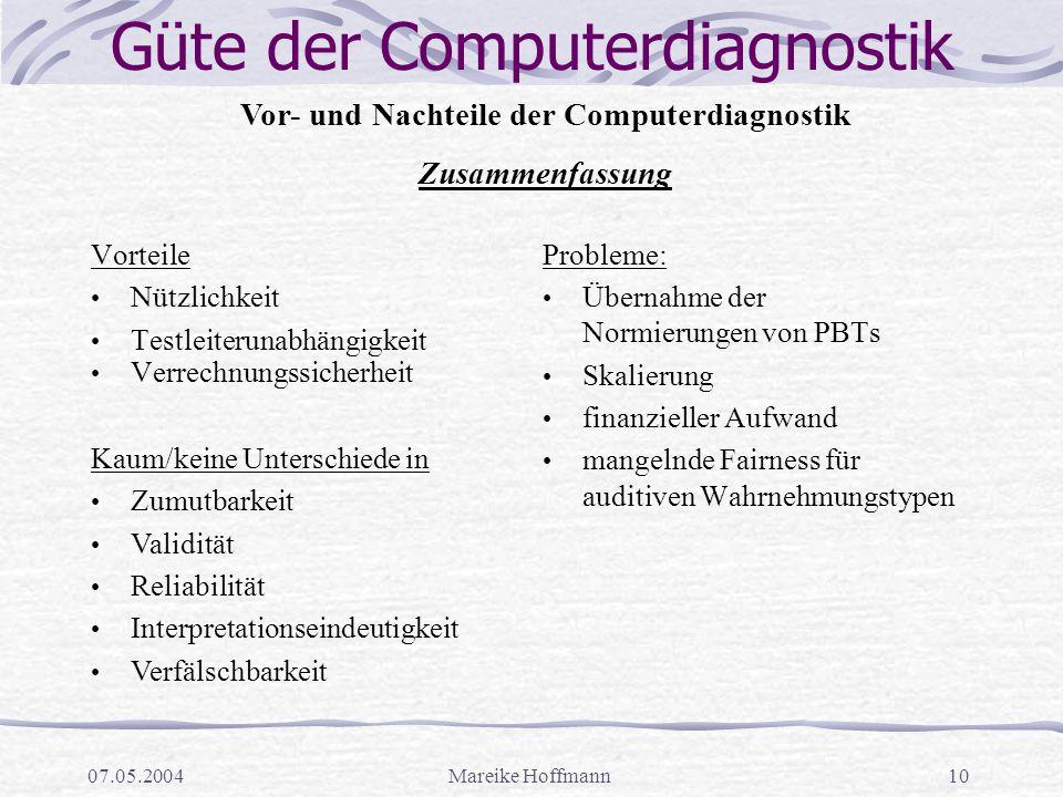 07.05.2004Mareike Hoffmann10 Güte der Computerdiagnostik Vor- und Nachteile der Computerdiagnostik Zusammenfassung Vorteile Nützlichkeit Testleiteruna