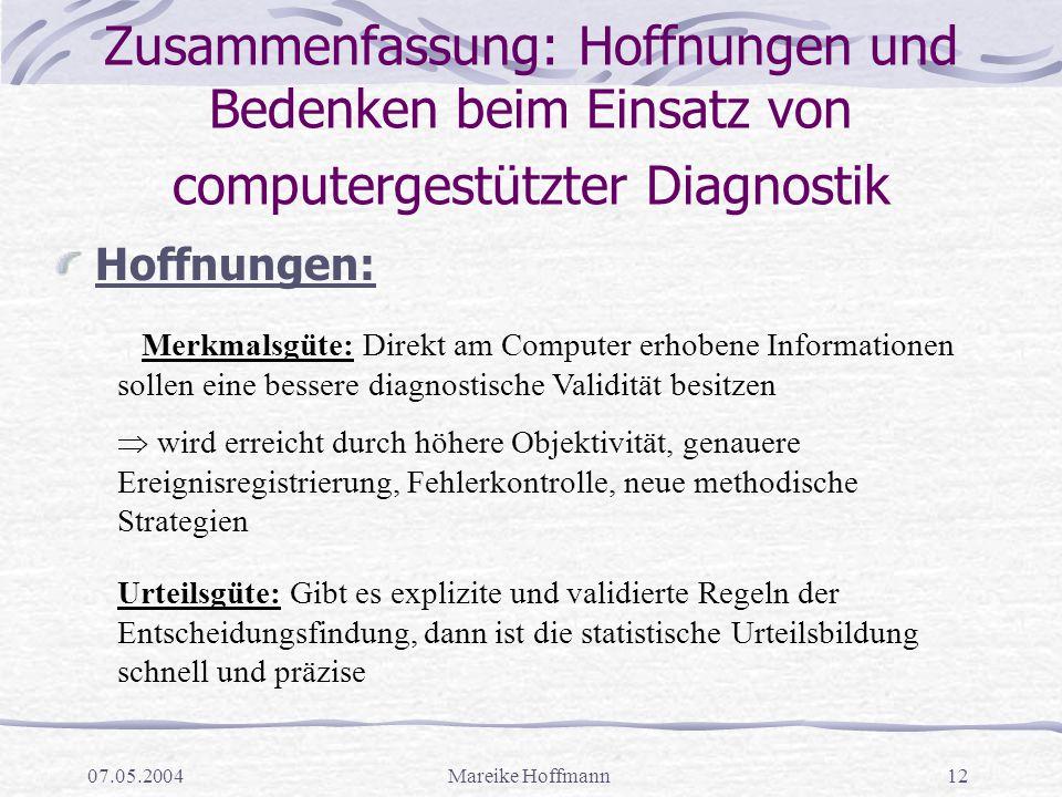 07.05.2004Mareike Hoffmann12 Zusammenfassung: Hoffnungen und Bedenken beim Einsatz von computergestützter Diagnostik Hoffnungen: Merkmalsgüte: Direkt