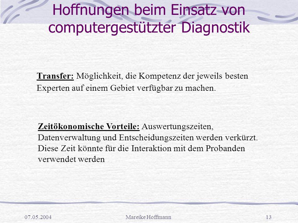 07.05.2004Mareike Hoffmann13 Hoffnungen beim Einsatz von computergestützter Diagnostik Transfer: Möglichkeit, die Kompetenz der jeweils besten Experte
