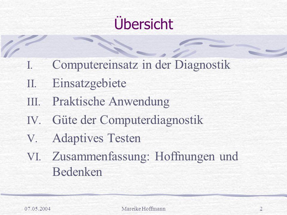 07.05.2004Mareike Hoffmann2 Übersicht I. Computereinsatz in der Diagnostik II. Einsatzgebiete III. Praktische Anwendung IV. Güte der Computerdiagnosti