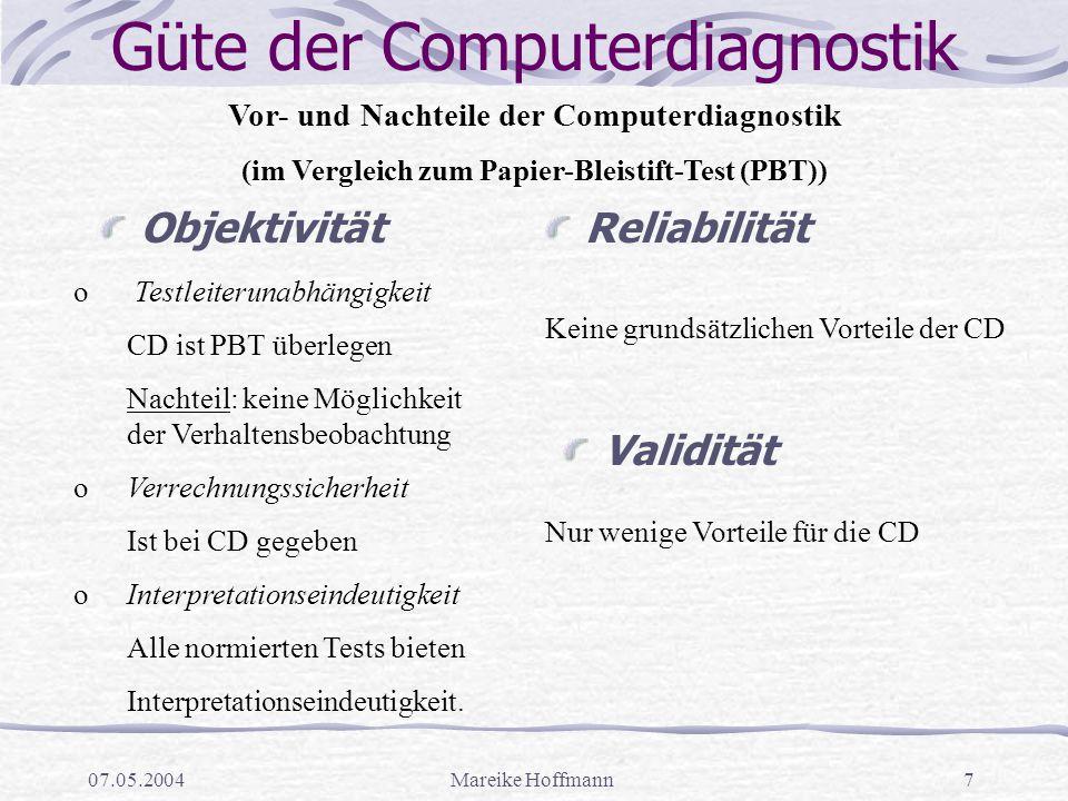 07.05.2004Mareike Hoffmann7 Güte der Computerdiagnostik ObjektivitätReliabilität Vor- und Nachteile der Computerdiagnostik (im Vergleich zum Papier-Bl