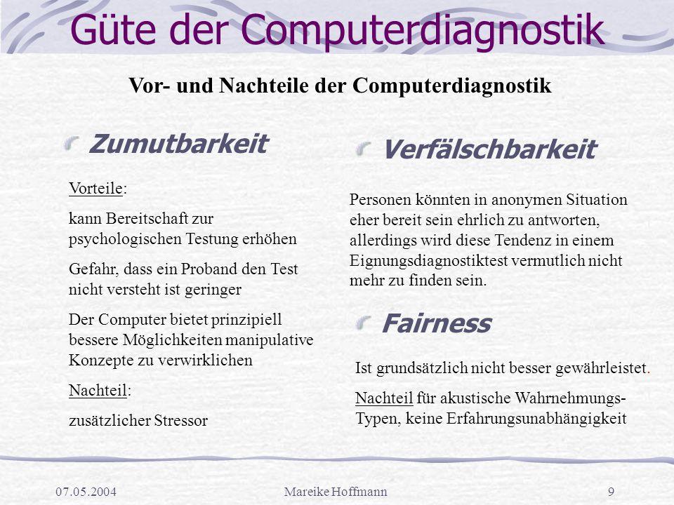 07.05.2004Mareike Hoffmann9 Güte der Computerdiagnostik Zumutbarkeit Verfälschbarkeit Vor- und Nachteile der Computerdiagnostik Vorteile: kann Bereits