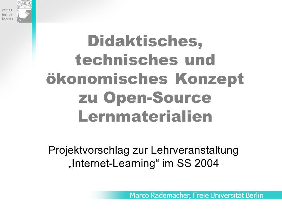 """Didaktisches, technisches und ökonomisches Konzept zu Open-Source Lernmaterialien Projektvorschlag zur Lehrveranstaltung """"Internet-Learning im SS 2004 Marco Rademacher, Freie Universität Berlin"""