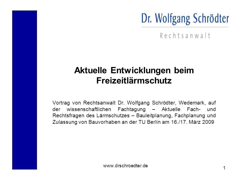 1 www.drschroedter.de Aktuelle Entwicklungen beim Freizeitlärmschutz Vortrag von Rechtsanwalt Dr. Wolfgang Schrödter, Wedemark, auf der wissenschaftli