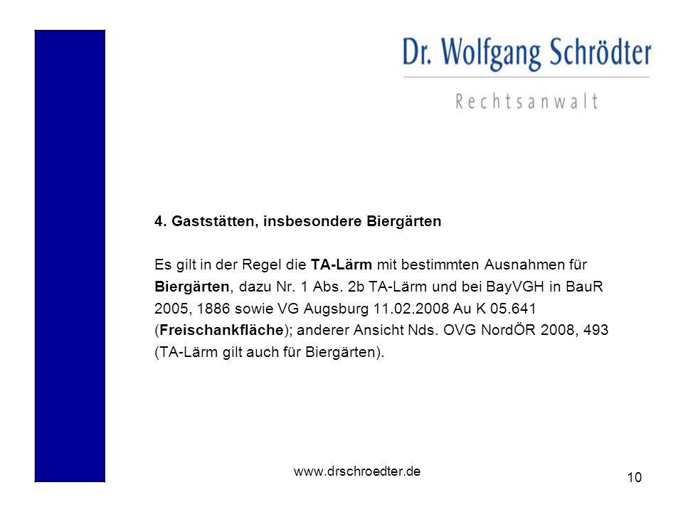 10 www.drschroedter.de 4. Gaststätten, insbesondere Biergärten Es gilt in der Regel die TA-Lärm mit bestimmten Ausnahmen für Biergärten, dazu Nr. 1 Ab