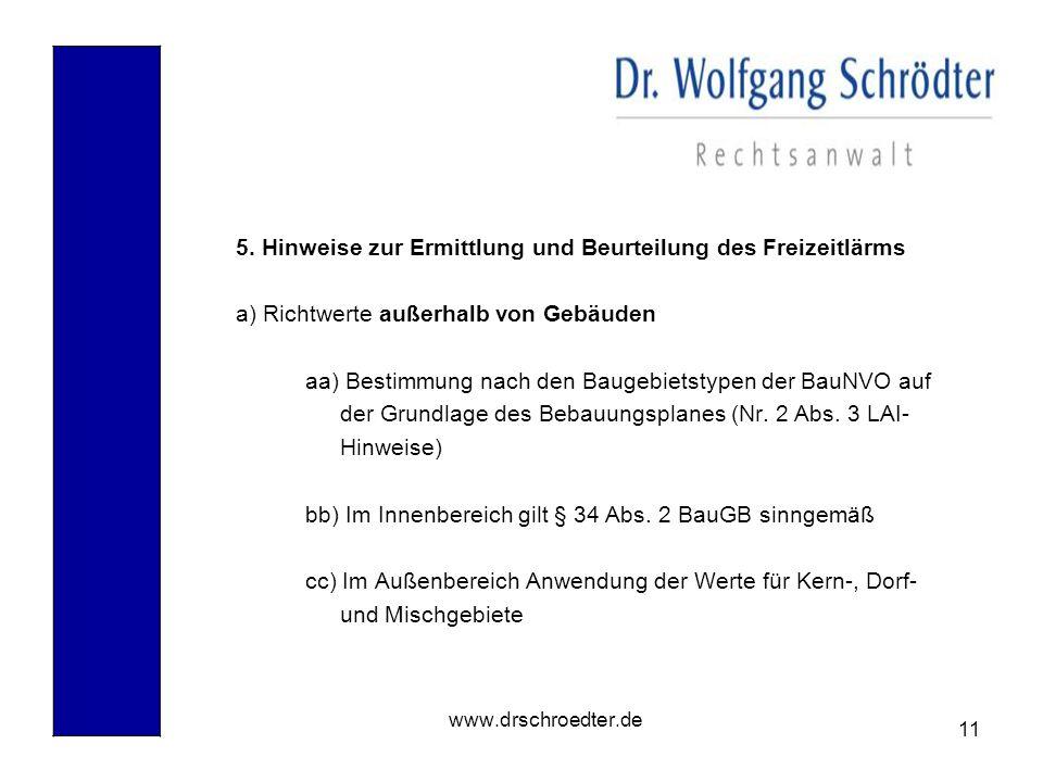 11 www.drschroedter.de 5. Hinweise zur Ermittlung und Beurteilung des Freizeitlärms a) Richtwerte außerhalb von Gebäuden aa) Bestimmung nach den Bauge