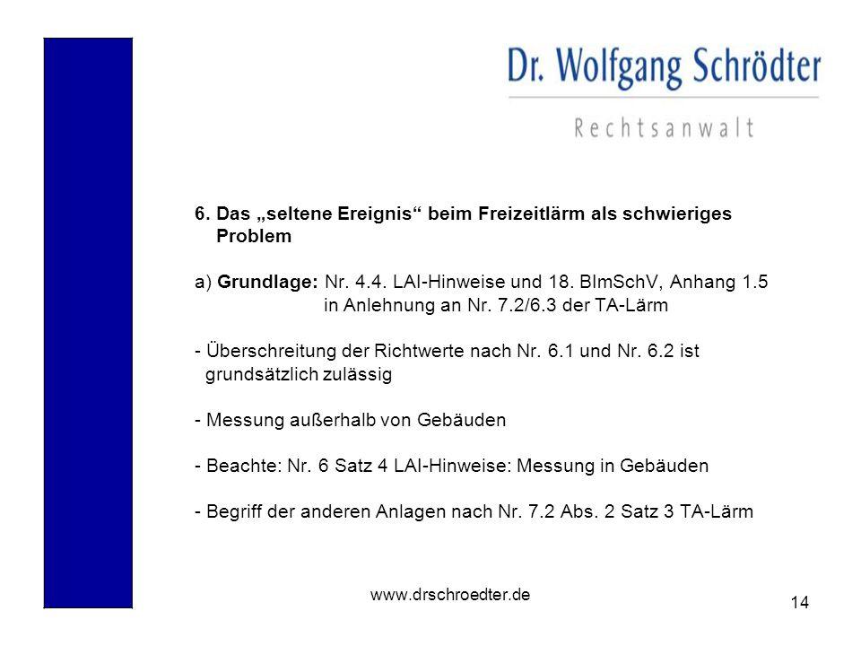 """14 www.drschroedter.de 6. Das """"seltene Ereignis"""" beim Freizeitlärm als schwieriges Problem a) Grundlage: Nr. 4.4. LAI-Hinweise und 18. BImSchV, Anhang"""