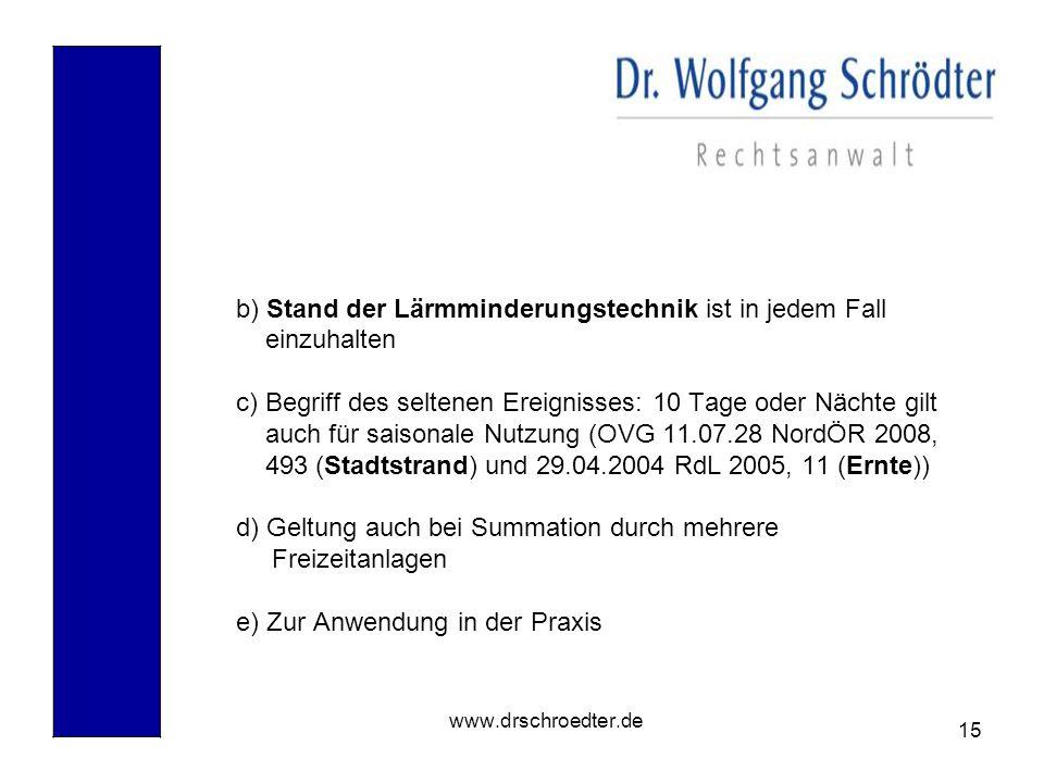 15 www.drschroedter.de b) Stand der Lärmminderungstechnik ist in jedem Fall einzuhalten c) Begriff des seltenen Ereignisses: 10 Tage oder Nächte gilt