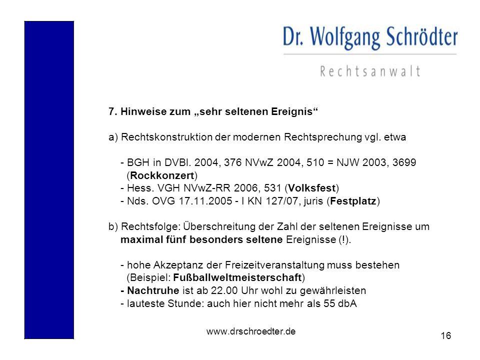 "16 www.drschroedter.de 7. Hinweise zum ""sehr seltenen Ereignis"" a) Rechtskonstruktion der modernen Rechtsprechung vgl. etwa - BGH in DVBl. 2004, 376 N"