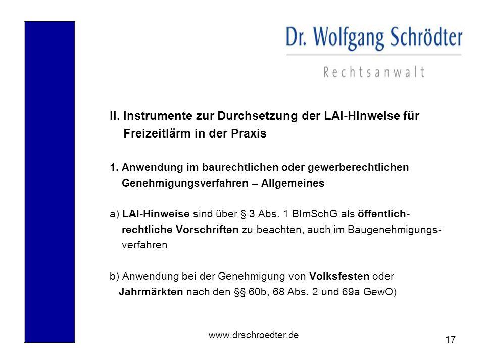 17 www.drschroedter.de II. Instrumente zur Durchsetzung der LAI-Hinweise für Freizeitlärm in der Praxis 1. Anwendung im baurechtlichen oder gewerberec