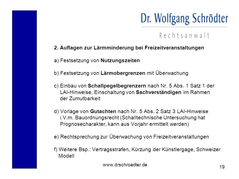 19 www.drschroedter.de 2. Auflagen zur Lärmminderung bei Freizeitveranstaltungen a) Festsetzung von Nutzungszeiten b) Festsetzung von Lärmobergrenzen