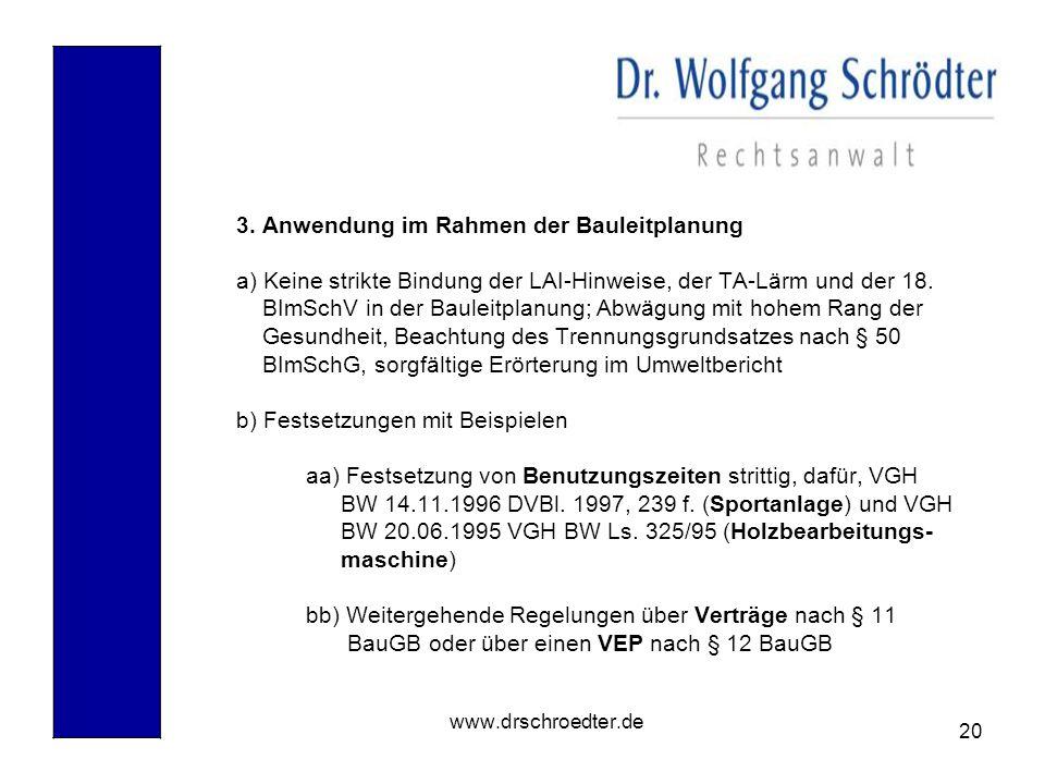 20 www.drschroedter.de 3. Anwendung im Rahmen der Bauleitplanung a) Keine strikte Bindung der LAI-Hinweise, der TA-Lärm und der 18. BImSchV in der Bau