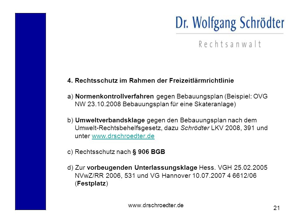 21 www.drschroedter.de 4. Rechtsschutz im Rahmen der Freizeitlärmrichtlinie a) Normenkontrollverfahren gegen Bebauungsplan (Beispiel: OVG NW 23.10.200