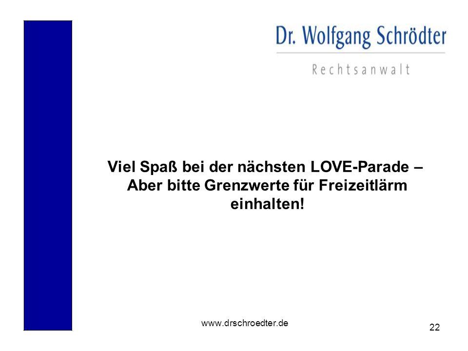 22 www.drschroedter.de Viel Spaß bei der nächsten LOVE-Parade – Aber bitte Grenzwerte für Freizeitlärm einhalten!