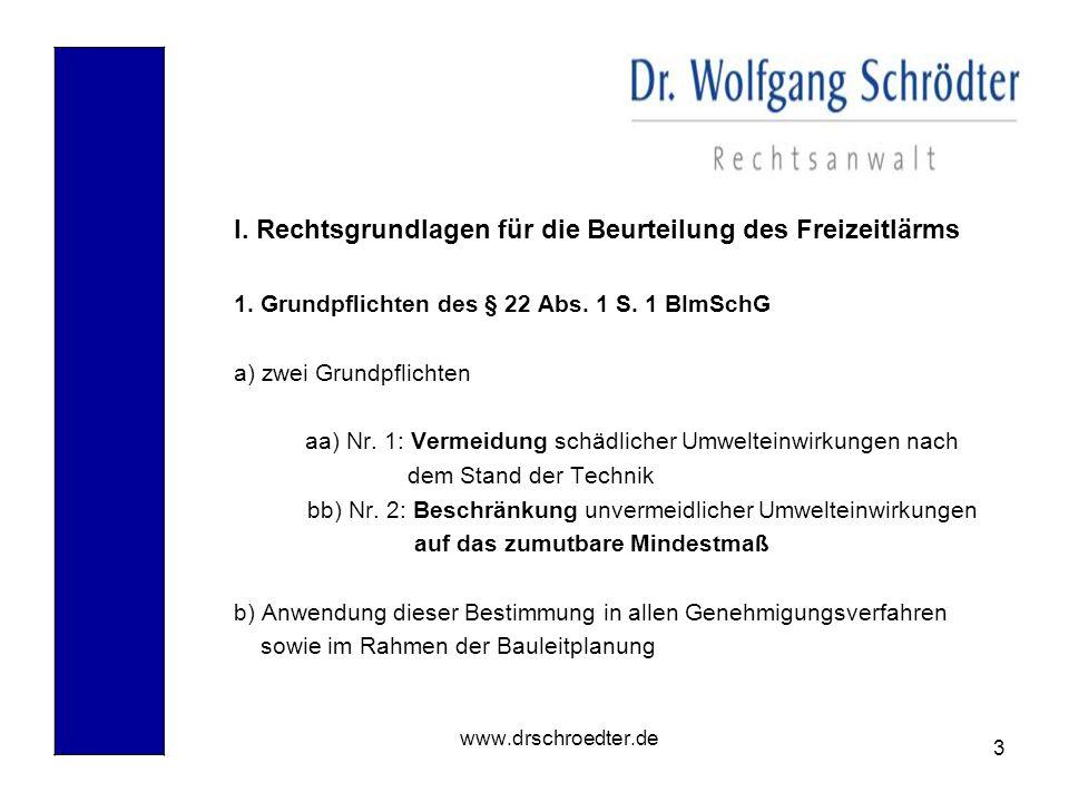 3 www.drschroedter.de I. Rechtsgrundlagen für die Beurteilung des Freizeitlärms 1. Grundpflichten des § 22 Abs. 1 S. 1 BImSchG a) zwei Grundpflichten