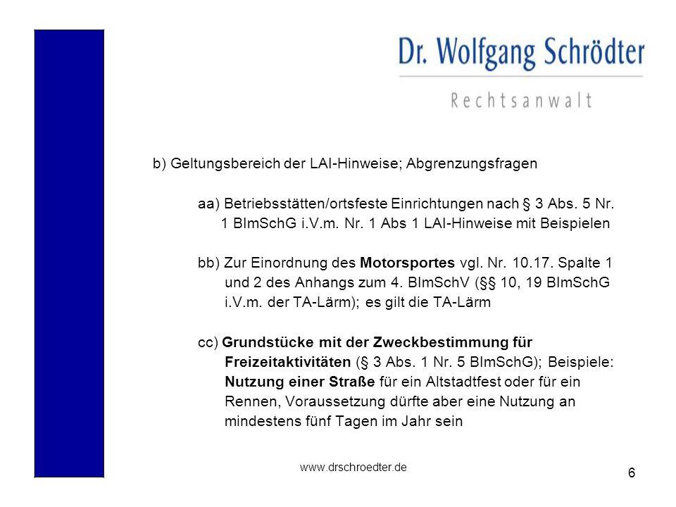 6 www.drschroedter.de b) Geltungsbereich der LAI-Hinweise; Abgrenzungsfragen aa) Betriebsstätten/ortsfeste Einrichtungen nach § 3 Abs. 5 Nr. 1 BImSchG