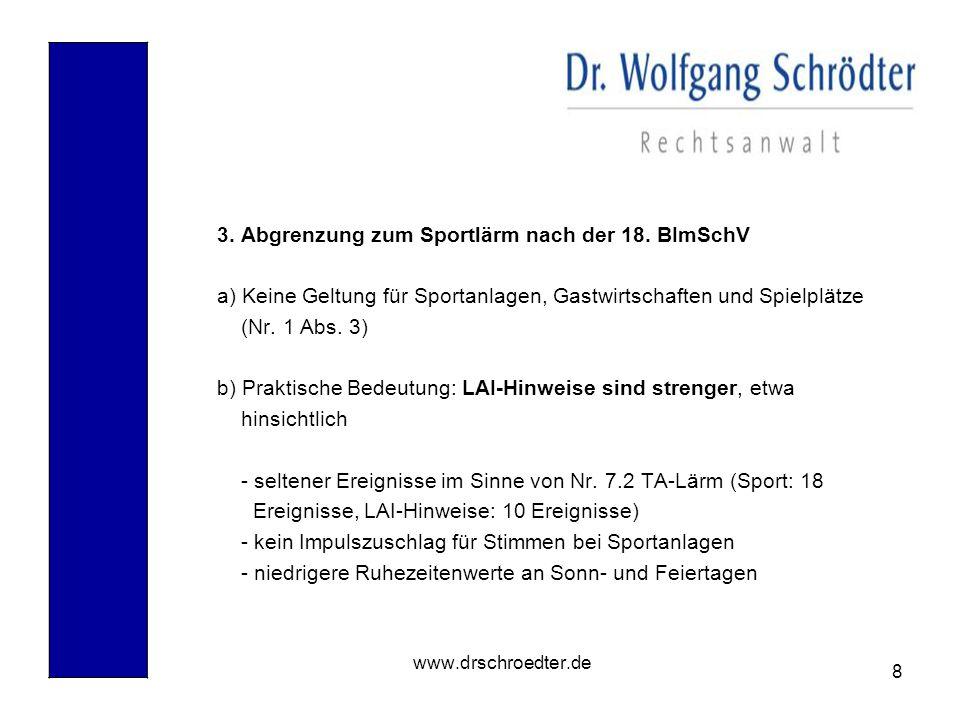 8 www.drschroedter.de 3. Abgrenzung zum Sportlärm nach der 18. BImSchV a) Keine Geltung für Sportanlagen, Gastwirtschaften und Spielplätze (Nr. 1 Abs.