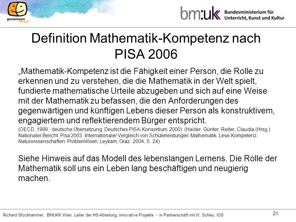 Richard Stockhammer, BMUKK Wien, Leiter der HS-Abteilung; innovative Projekte - in Partnerschaft mit W. Schley, IOS 21 Definition Mathematik-Kompetenz