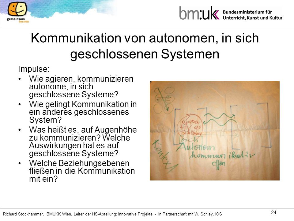 Richard Stockhammer, BMUKK Wien, Leiter der HS-Abteilung; innovative Projekte - in Partnerschaft mit W. Schley, IOS 24 Kommunikation von autonomen, in