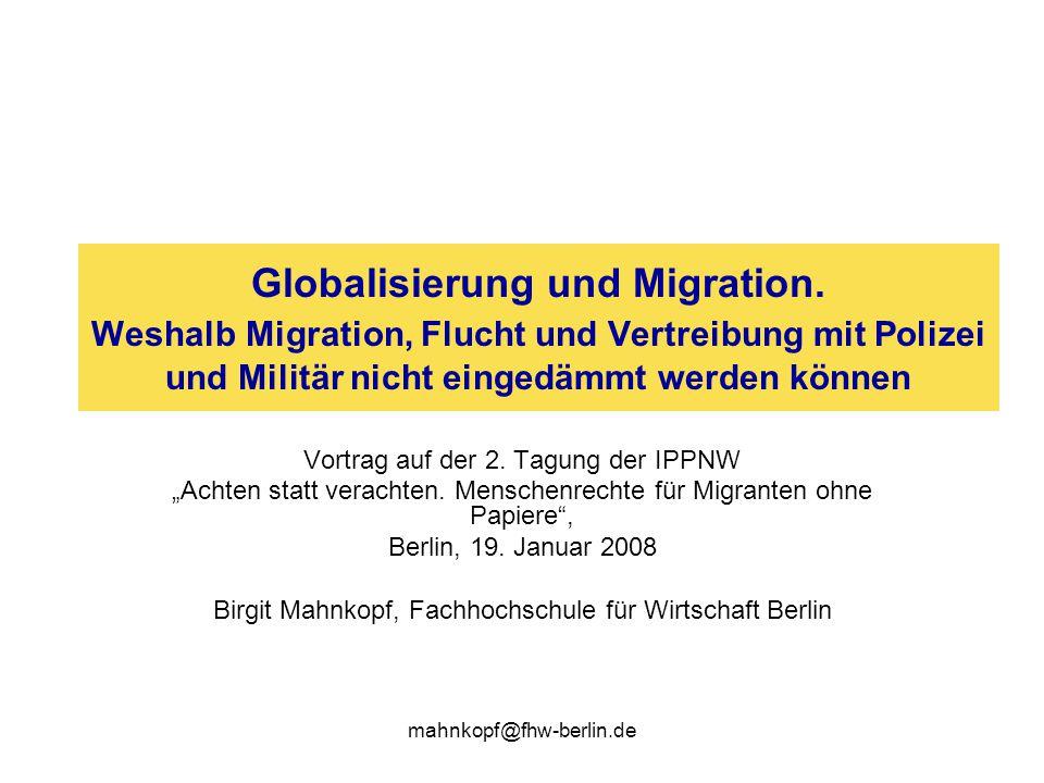 mahnkopf@fhw-berlin.de (Fragwürdige) Thesen zur globalen Migration… 1.Migranten sind vornehmlich hart arbeitende erwachsene Männer 2.Migration kommt v.a.