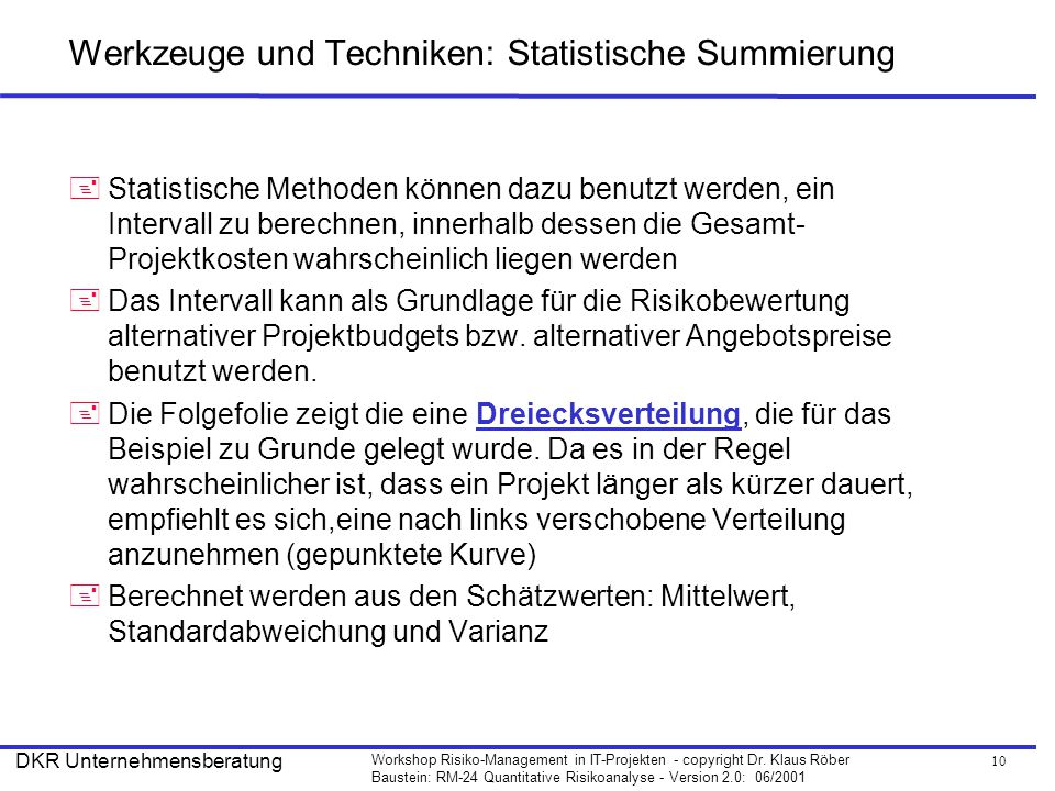 10 Workshop Risiko-Management in IT-Projekten - copyright Dr. Klaus Röber Baustein: RM-24 Quantitative Risikoanalyse - Version 2.0: 06/2001 DKR Untern