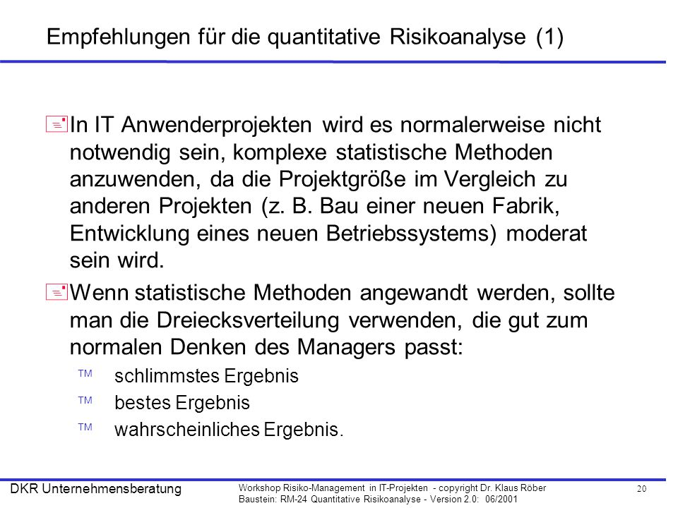 20 Workshop Risiko-Management in IT-Projekten - copyright Dr. Klaus Röber Baustein: RM-24 Quantitative Risikoanalyse - Version 2.0: 06/2001 DKR Untern