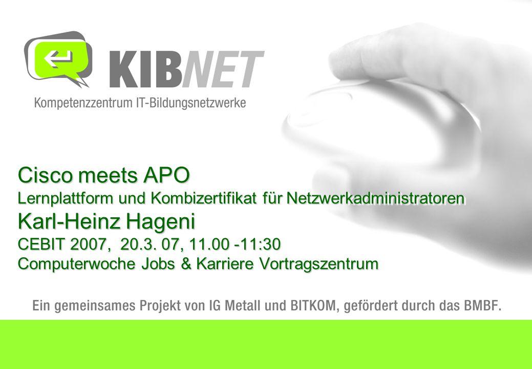 Cisco meets APO Lernplattform und Kombizertifikat für Netzwerkadministratoren Karl-Heinz Hageni CEBIT 2007, 20.3.