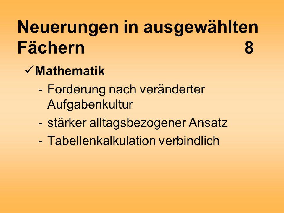 Neuerungen in ausgewählten Fächern8 Mathematik -Forderung nach veränderter Aufgabenkultur -stärker alltagsbezogener Ansatz -Tabellenkalkulation verbindlich