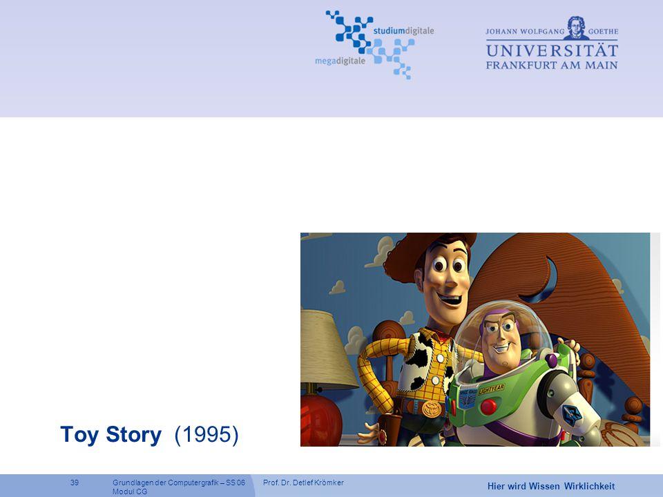 Prof. Dr. Detlef Krömker39 Hier wird Wissen Wirklichkeit Grundlagen der Computergrafik – SS 06 Modul CG Toy Story (1995)