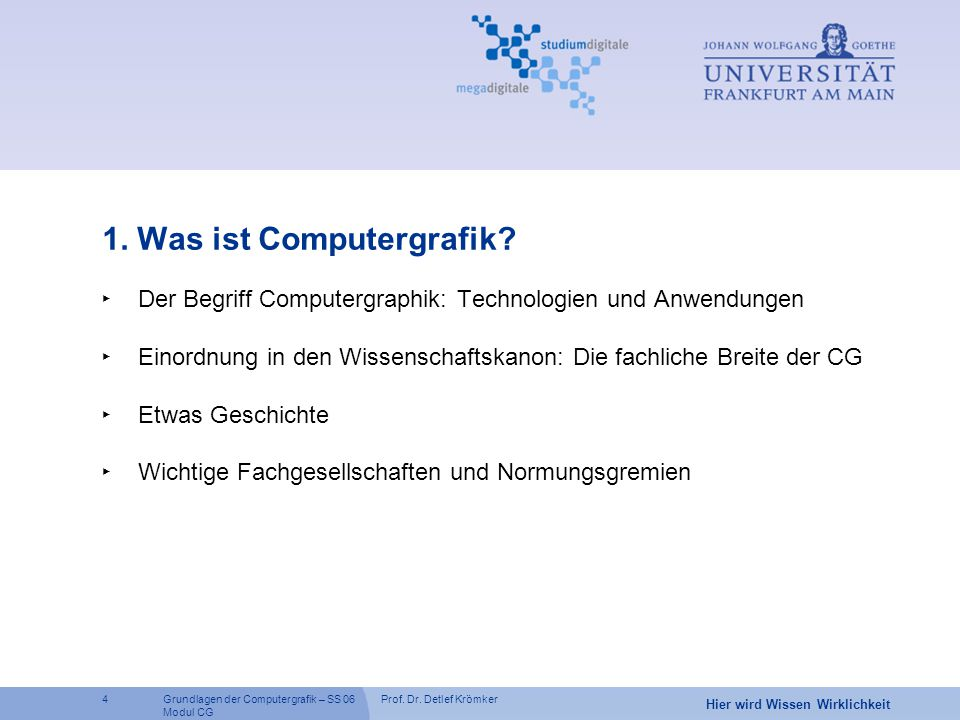 Prof. Dr. Detlef Krömker4 Hier wird Wissen Wirklichkeit Grundlagen der Computergrafik – SS 06 Modul CG 1. Was ist Computergrafik? ‣ Der Begriff Comput
