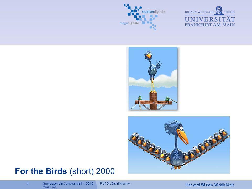 Prof. Dr. Detlef Krömker41 Hier wird Wissen Wirklichkeit Grundlagen der Computergrafik – SS 06 Modul CG For the Birds (short) 2000